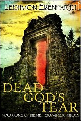 A Dead God's Tear (Book 1 of the Nether Walker Trilogy)  by  Leighmon Eisenhardt