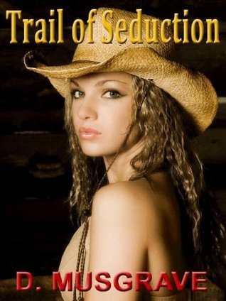 Trail of Seduction: A Tale of Frontier Passion  by  D. Musgrave