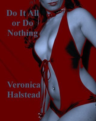 DO IT ALL OR DO NOTHING: A Reluctant Two Girl Gangbang Short  by  Veronica Halstead