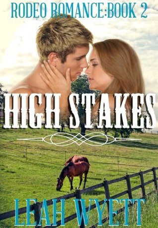 High Stakes (Rodeo Romance #2)  by  Leah Wyett
