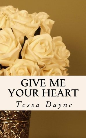 Give Me Your Heart  by  Tessa Dayne