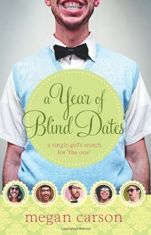 A Year of Blind Dates: A Single Girls Search for The One  by  Megan Carson