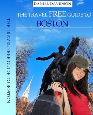 103 Free Things To Do In Boston. (2013 Edition) (Travel Free Guidebooks)  by  Daniel Davidson