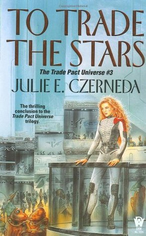 To Trade the Stars (Trade Pact Universe, #3)  by  Julie E. Czerneda