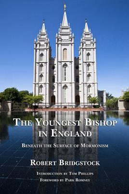 The Youngest Bishop in England: Beneath the Surface of Mormonism Robert Bridgestock