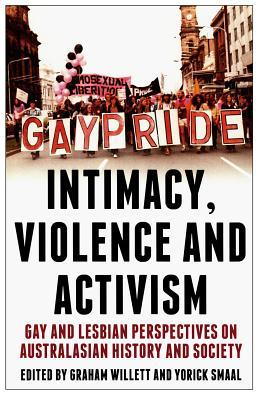 Intimacy, Violence and Activism: Gay and Lesbian Perspectives on Australasian History and Society  by  Yorick Smaal