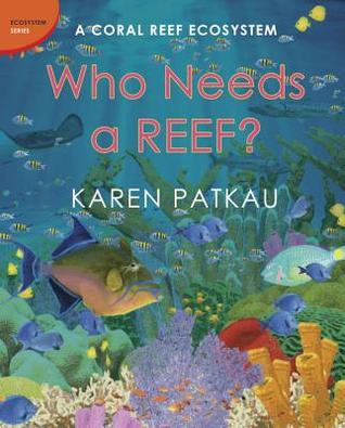 Who Needs a Reef?: A Coral Ecosystem Karen Patkau