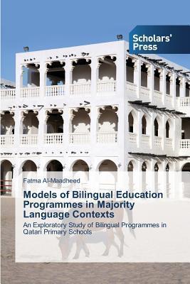 Models of Bilingual Education Programmes in Majority Language Contexts  by  Al-Maadheed Fatma