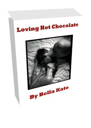 Loving Hot Chocolate  by  Bella Kate