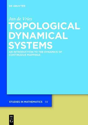 Topological Dynamical Systems: An Introduction to the Dynamics of Continuous Mappings  by  Jan de Vries