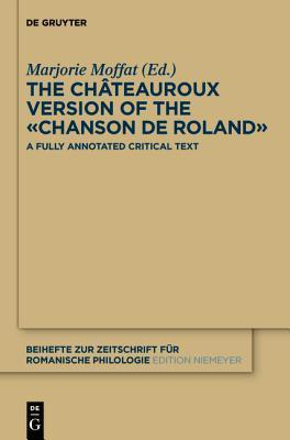 The Chateauroux Version of the -Chanson de Roland-: A Fully Annotated Critical Text  by  Marjorie Moffat