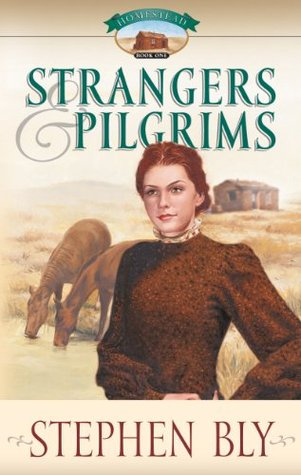 Strangers & Pilgrims (Homestead #1)  by  Stephen Bly