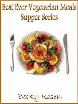 Best Ever Vegetarian Meals The Supper Series Becky Rosen