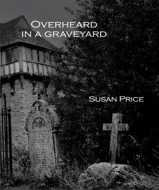 Overheard in a Graveyard: Nine Haunting Stories Susan Price