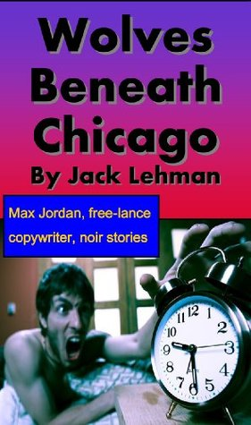 Wolves Beneath Chicago  by  Jack Lehman