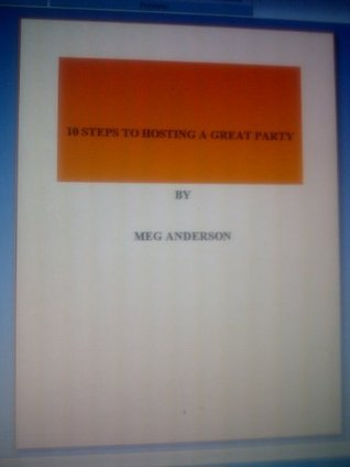10 EASY WAYS TO HOST A GREAT PARTY Meg Anderson