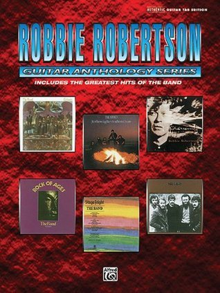 Robbie Robertson Guitar Anthology Series Authentic Guitar Tab Edition  by  Robbie Robertson