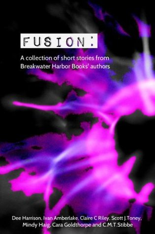 Fusion: A collection of short stories from Breakwater Harbor Books authors Dee Harrison