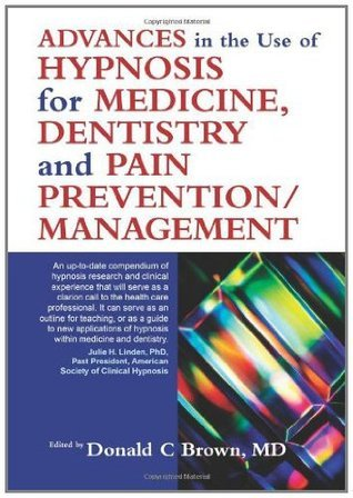 Advances in Hypnosis for Medicine, Dentistry and Pain Prevention/Management Donald C. Brown