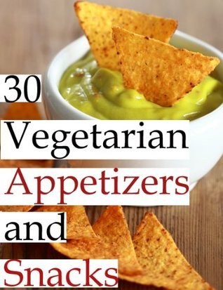 Vegetarian Recipes - Appetizers and Snacks (30 Delicious Recipes)  by  Janett Smith