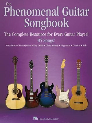 The Phenomenal Guitar Songbook: The Complete Resource for Every Guitar Player Hal Leonard Publishing Company