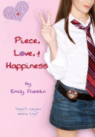 Piece, Love, and Happiness (The Principles of Love, #2)  by  Emily Franklin