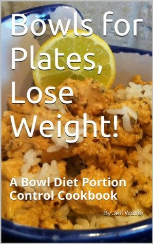 Bowls for Plates, Lose Weight!  by  Jeff Walter