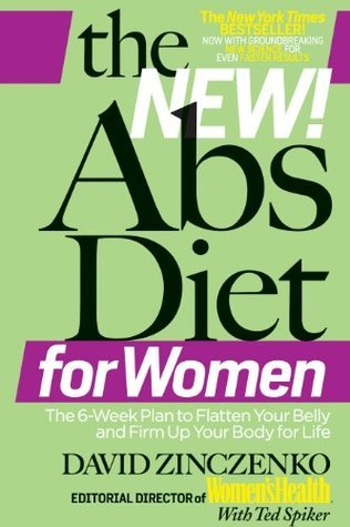 The New Abs Diet for Women: The 6-Week Plan to Flatten Your Stomach and Keep You Lean for Life David Zinczenko