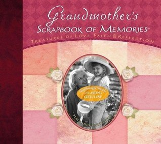 Grandmothers Scrapbook of Memories: Treasures of Love, Faith, and Tradition Thomas Nelson Publishers