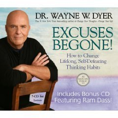 Excuses Begone! How to Change Lifelong, Self-Defeating Thinking Habits [Includes a bonus CD featuring Ram Dass!]  by  Wayne W. Dyer