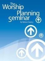 The Worship Planning Seminar Nelson Searcy