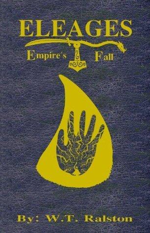 Eleages: Empires Fall W.T. Ralston