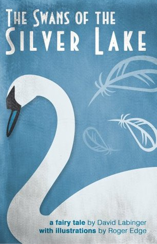 The Swans of the Silver Lake: A Fairy Tale David Labinger