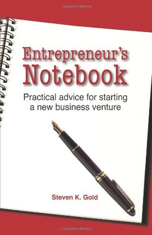 Entrepreneurs Notebook: Practical Advice for Starting a New Business Venture Steven K. Gold