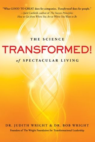 Transformed! The Science of Spectacular Living  by  Bob Wright