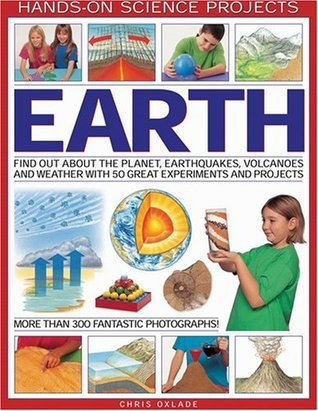 Earth: Find Out About the Planet, Volcanoes, Earthquakes and Weather with 50 Great Experiments and Projects Chris Oxlade