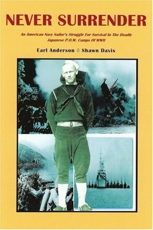 Never Surrender: An American Navy Sailors Struggle for Survival in the Deadly Japanese P.O.W. Camps of WW II Shawn  Davis