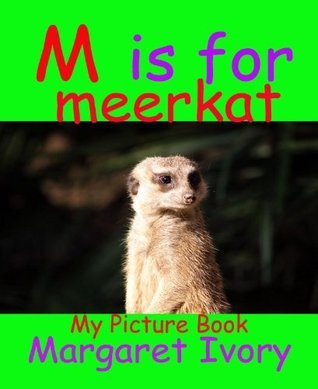 My Picture Book - M is for Meerkat  by  Margaret Ivory