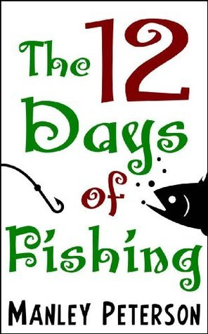 The 12 Days of Fishing  by  Manley Peterson