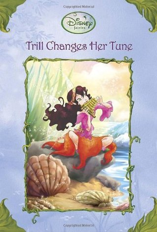 Trill Changes Her Tune (Tales of Pixie Hollow, #22) Gail Herman