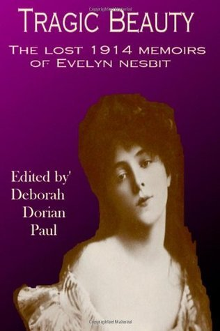 Tragic Beauty: The Lost 1914 Memoirs of Evelyn Nesbit Evelyn Nesbit