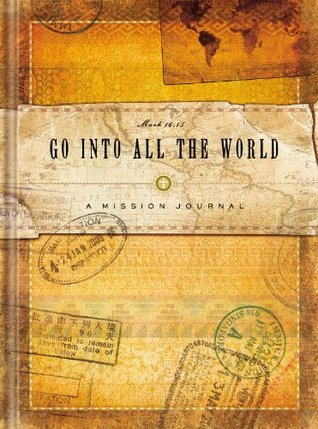 Go Into All The World Missions  by  Joanie Garborg