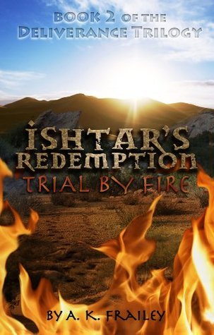 Ishtars Redemption: Trial  by  Fire (Deliverance Trilogy #2) by A.K. Frailey