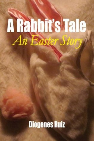 A Rabbits Tale an Easter Story  by  Diogenes Ruiz