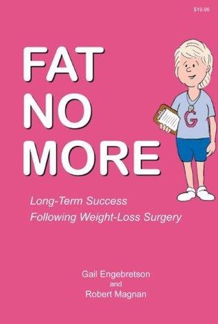 Fat No More Long Term Success Following Weight Loss Surgery Gail Engebretson