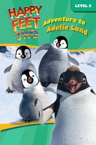 Happy Feet Two: Adventure to Adelie Land (Happy Feet 2)  by  Sophia Kelly