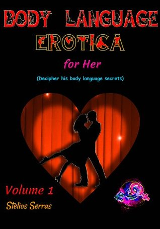 Body Language Erotica - for her - Volume 1  by  Stelios Serras