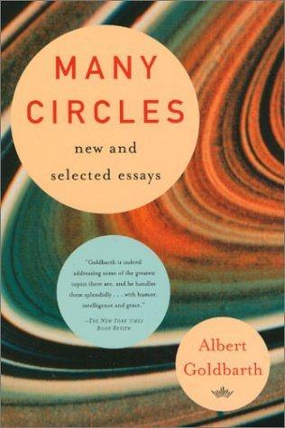 Many Circles: New and Selected Essays Albert Goldbarth