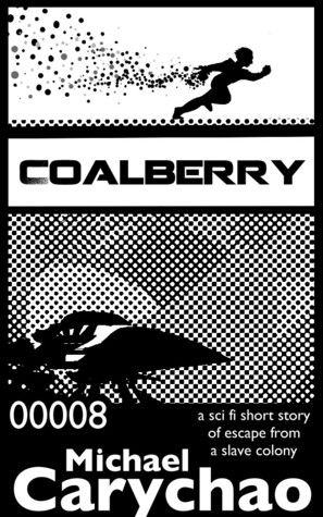 Coalberry: a sci fi short story of escape from a slave colony  by  Michael Carychao