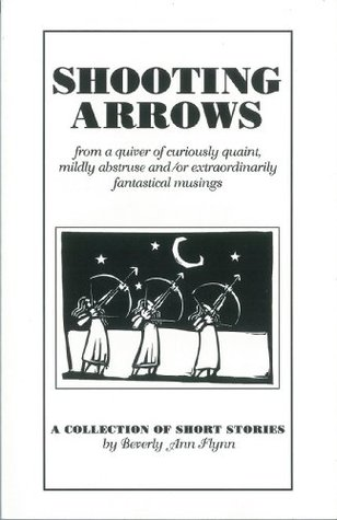 Shooting Arrows Beverly Ann Flynn